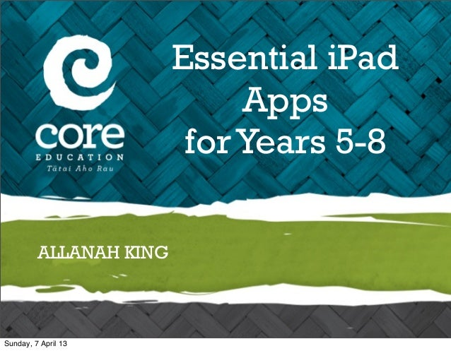 Essential iPad                             Apps                         for Years 5-8         ALLANAH KINGSunday, 7 April 13