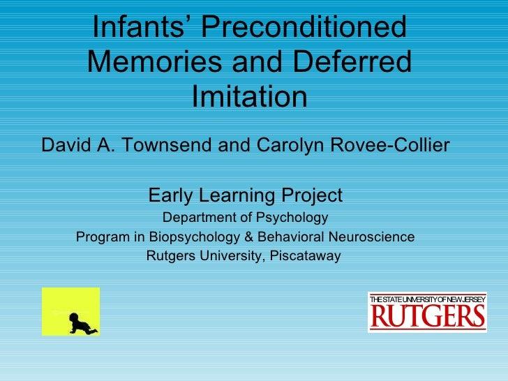 Infants' Preconditioned Memories and Deferred Imitation <ul><li>David A. Townsend and Carolyn Rovee-Collier </li></ul><ul>...