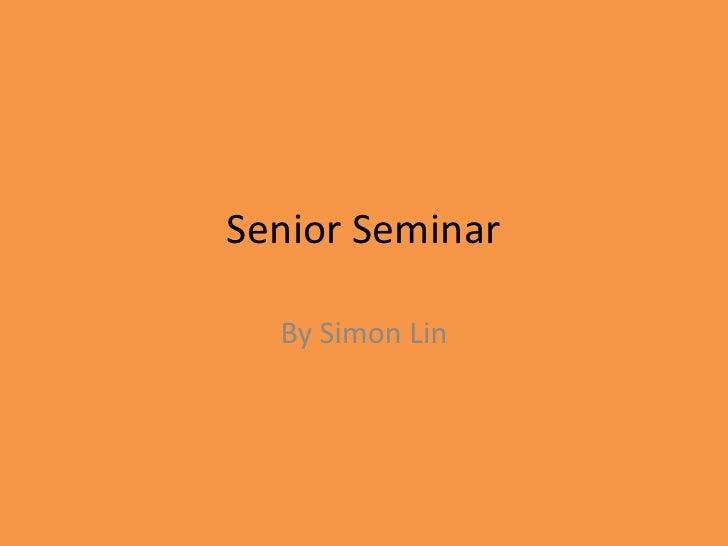 Senior Seminar<br />By Simon Lin<br />