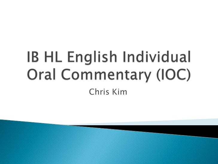 ib english ioc What are the odds of getting a 7 in ib english language and literature sl after getting only 23/30 for ioc  how do you get a 7 in the ioc for ib hl english.