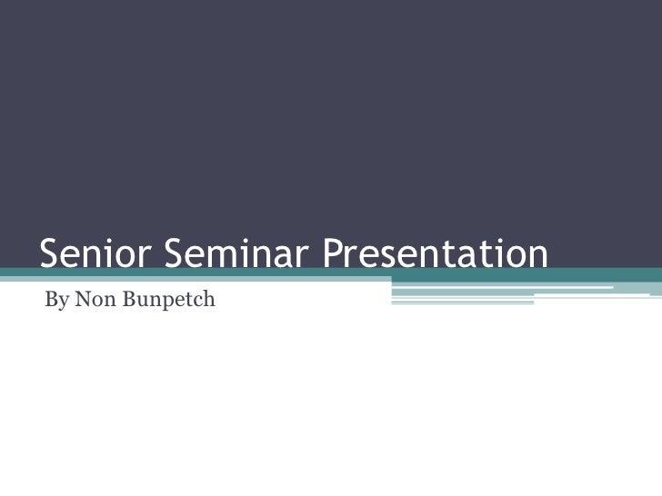 Senior Seminar Presentation<br />By Non Bunpetch<br />