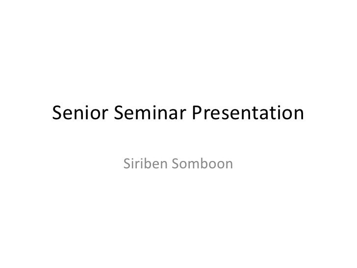 Senior Seminar Presentation       Siriben Somboon
