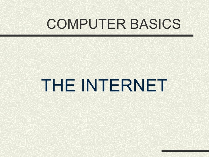 COMPUTER BASICS <ul><li>THE INTERNET </li></ul>
