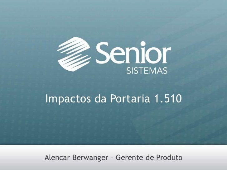 Impactos da Portaria 1.510<br />Alencar Berwanger – Gerente de Produto<br />