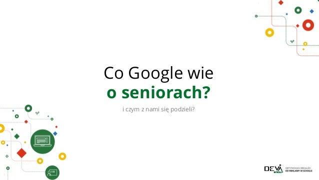 Skuteczne sposoby dotarcia do Seniorów w Internecie - Seniors Marketing Slide 3