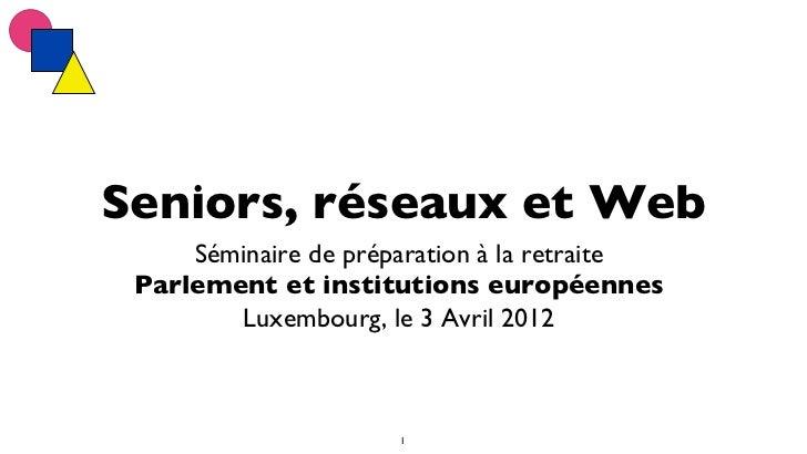 Seniors, réseaux et Web     Séminaire de préparation à la retraite Parlement et institutions européennes        Luxembo...