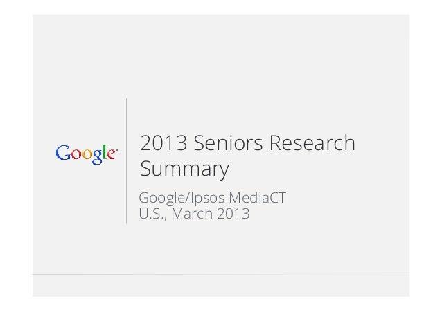 Google Confidential and Proprietary 112013 Seniors ResearchSummaryGoogle/Ipsos MediaCTU.S., March 2013