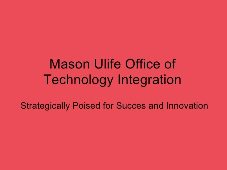 Mason Ulife Office of Technology Integration Strategically Poised for Succes and Innovation