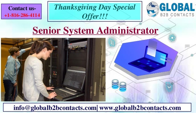 Senior System Administrator info@globalb2bcontacts.com| www.globalb2bcontacts.com Contact us- +1-816-286-4114 Thanksgiving...