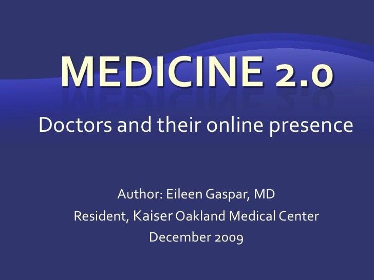 Medicine 2.0<br />Doctors and their online presence<br />Author: Eileen Gaspar, MD<br />Resident, Kaiser Oakland Medical C...
