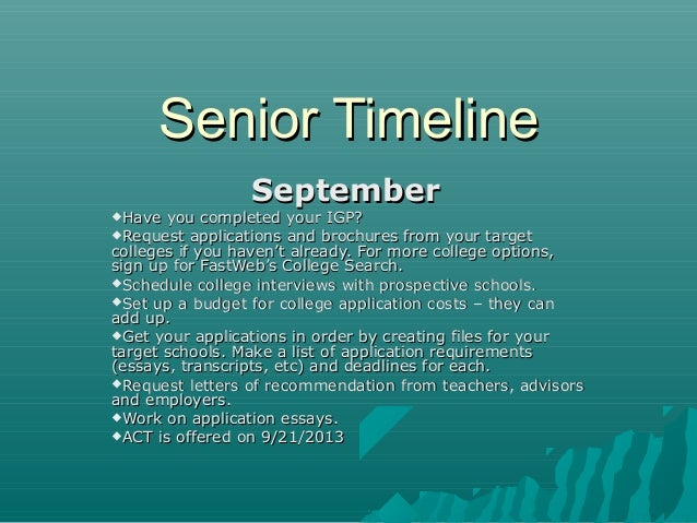 Senior Timeline Have  September  you completed your IGP? Request applications and brochures from your target colleges if...