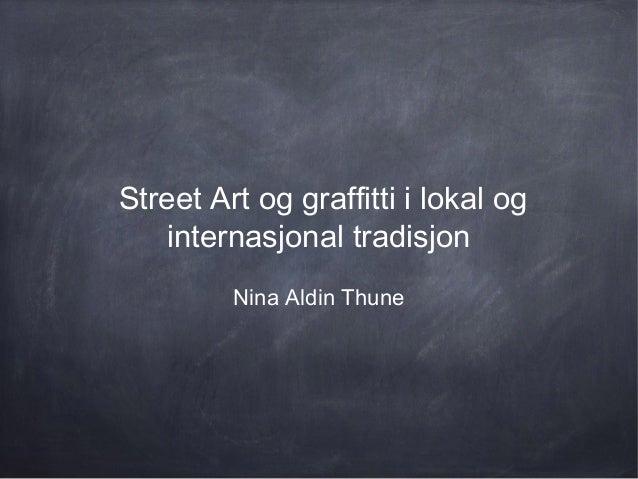 Street Art og graffitti i lokal og internasjonal tradisjon Nina Aldin Thune