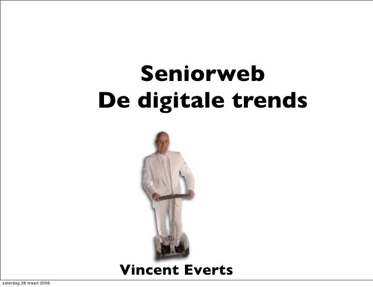 Seniorweb                          De digitale trends                               Vincent Everts zaterdag 28 maart 2009