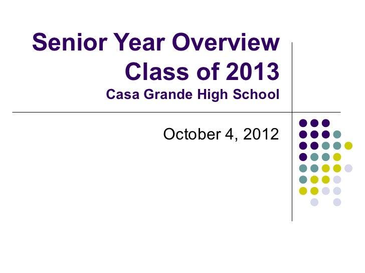Senior Year Overview        Class of 2013      Casa Grande High School             October 4, 2012