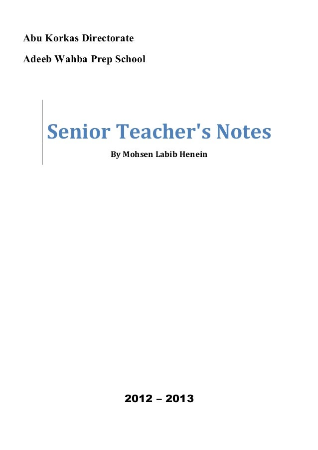 Abu Korkas Directorate  Adeeb Wahba Prep School  Senior Teacher's Notes  By Mohsen Labib Henein  2012 – 2013