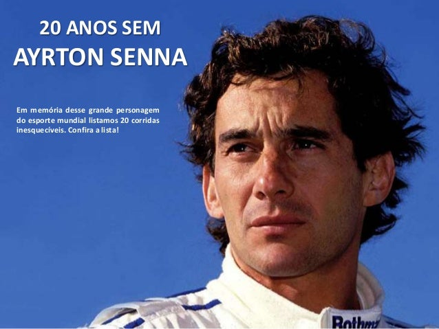 20 ANOS SEM AYRTON SENNA Em memória desse grande personagem do esporte mundial listamos 20 corridas inesquecíveis. Confira...