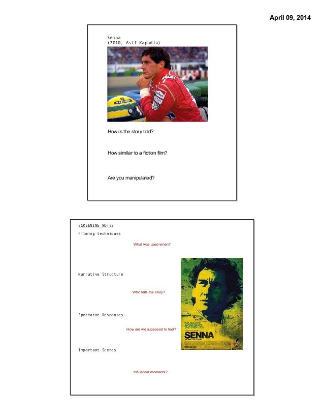 April 09, 2014 Senna (2010, Asif Kapadia) How is the story told? How similar to a fiction film? Are you manipulated? SCREE...