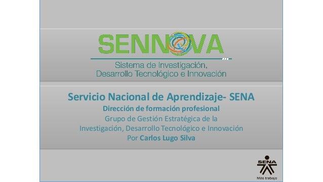 Servicio Nacional de Aprendizaje- SENA Dirección de formación profesional Grupo de Gestión Estratégica de la Investigación...
