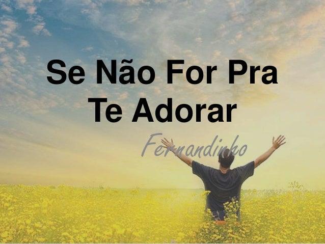 Se Não For Pra Te Adorar Fernandinho