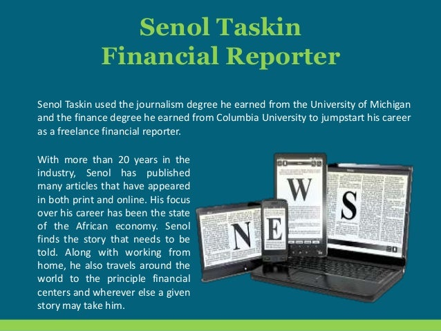 Senol Taskin Financial Reporter Senol Taskin used the journalism degree he earned from the University of Michigan and the ...