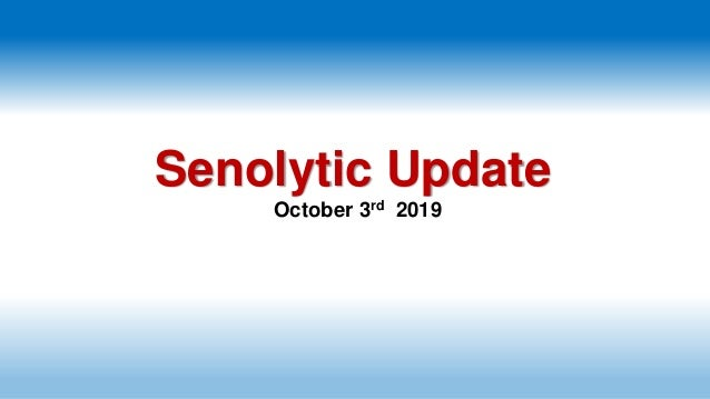 Senolytic Update October 3rd 2019