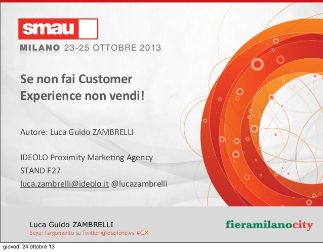 Titolo  della  presentazione Luca Guido ZAMBRELLI Se  non  fai  Customer   Experience  non  vendi! Autore:...