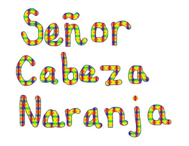 Señor Cabeza Naranja (2013) Slide 2