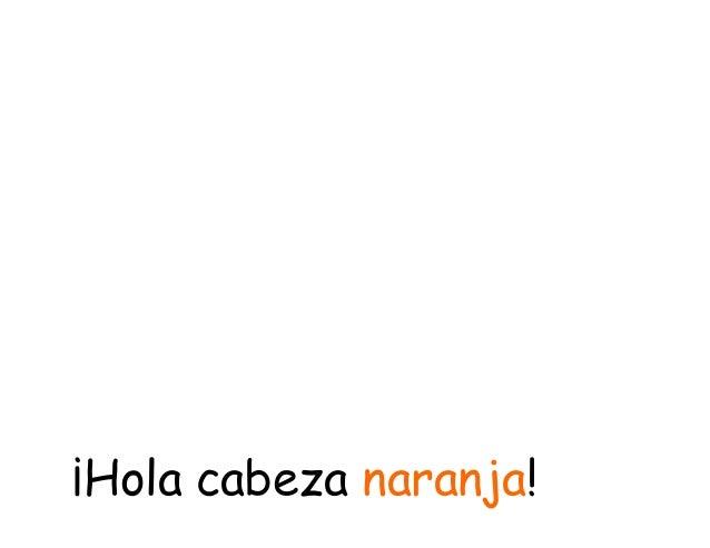 Señor Cabeza Naranja (2013) Slide 3