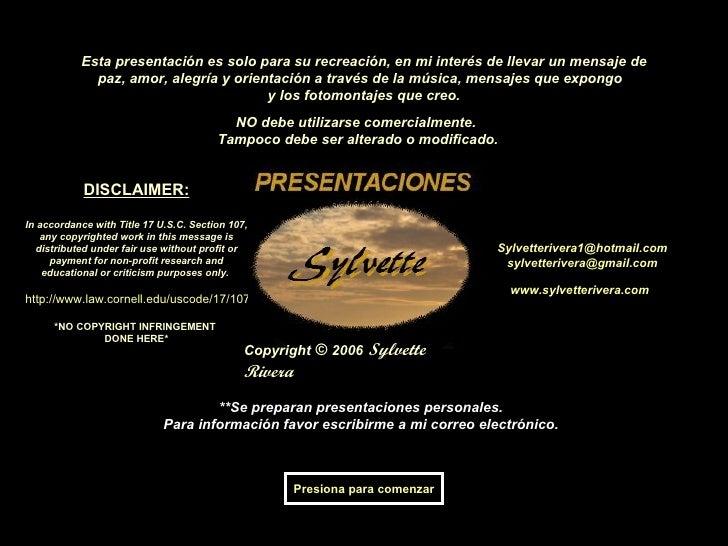 Copyright  ©   2006   Sylvette Rivera Esta presentación es solo para su recreación, en mi interés de llevar un mensaje de ...