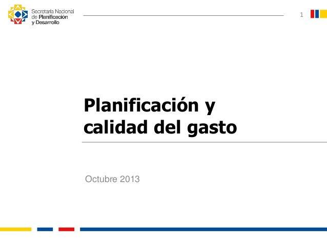 Octubre 2013 1 Planificación y calidad del gasto