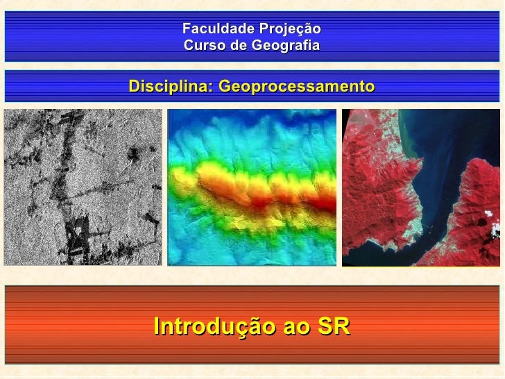 Faculdade Projeção Curso de Geografia Disciplina: Geoprocessamento Introdução ao SR