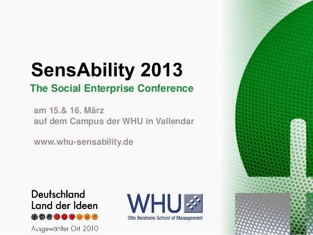 The Social Enterprise Conferenceam 15.& 16. Märzauf dem Campus der WHU in Vallendarwww.whu-sensability.de