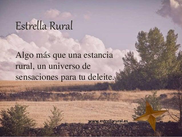 Estrella Rural Algo más que una estancia rural, un universo de sensaciones para tu deleite. www.estrellarural.es
