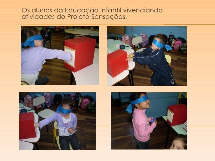 Os alunos da Educação Infantil vivenciando atividades do Projeto Sensações.
