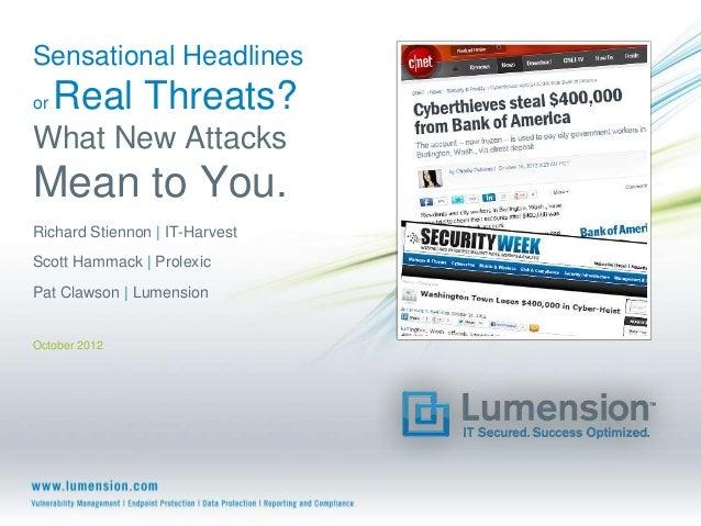 Sensational Headlinesor   Real Threats?What New AttacksMean to You.Richard Stiennon   IT-HarvestScott Hammack   ProlexicPa...