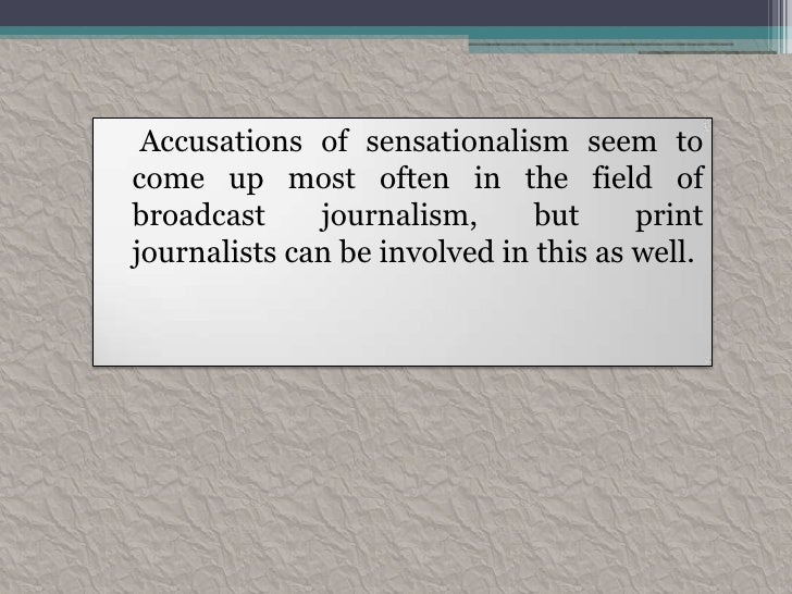 a history of sensationalism in media Humphrey had been in trouble with the law before and had a history of bizarre behavior,  mass media: sensationalism, panics and exaggeration by vexen crabtree.