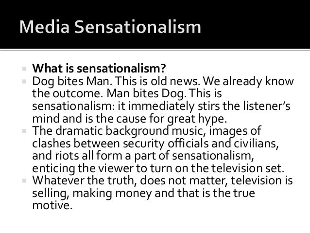 sensationalism in media You are here home  opinion  columns  mainstream media tends toward sensationalism, excessive coverage too often mainstream media tends toward.