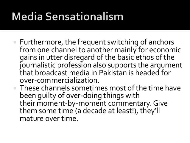 sensationalism in indian media In spite of tv channels and news papers mushrooming in india wwwhotnhitnewscom tv journalism in india: money and sensationalism dominates news industrialists and businessmen with little knowledge of media ethics are now venturing into media business and dictating the journalists.