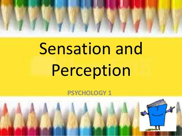 Sensation and  Perception  PSYCHOLOGY 1