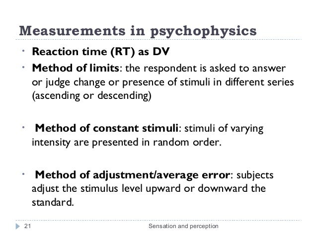 method of constant stimuli But at a cost: it does not generate the same amount of information regarding the shape of the psychometric function as do a method of constant stimuli although estimates of psychometric slope are likely to be more variable than those produced by the method of constant stimuli (for a reasonable sampling of the psychometric function)the.