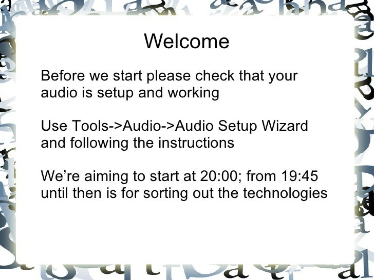 Welcome Before we start please check that your audio is setup and working Use  Tools->Audio->Audio Setup Wizard and follow...