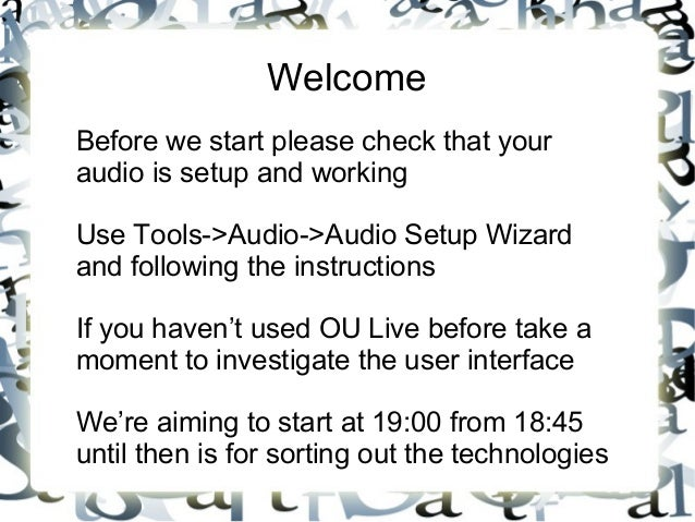 Welcome Before we start please check that your audio is setup and working Use Tools->Audio->Audio Setup Wizard and followi...