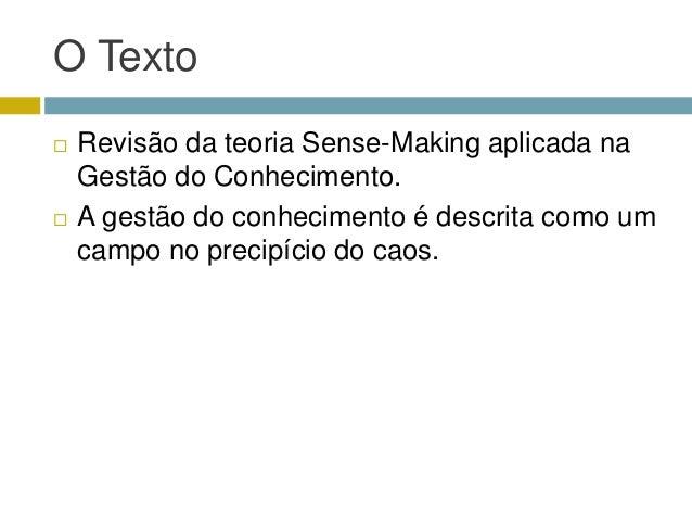 O Texto   Revisão da teoria Sense-Making aplicada na    Gestão do Conhecimento.   A gestão do conhecimento é descrita co...