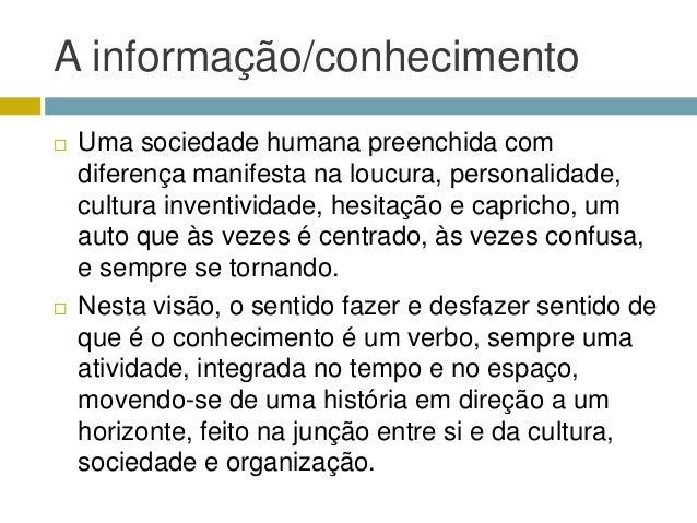 A informação/conhecimento   Uma sociedade humana preenchida com    diferença manifesta na loucura, personalidade,    cult...