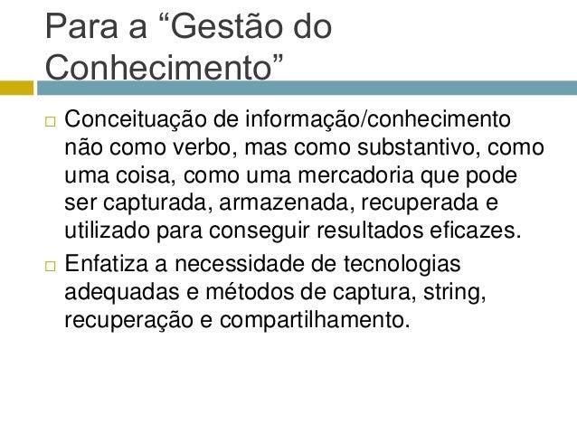 """Para a """"Gestão doConhecimento""""   Conceituação de informação/conhecimento    não como verbo, mas como substantivo, como   ..."""