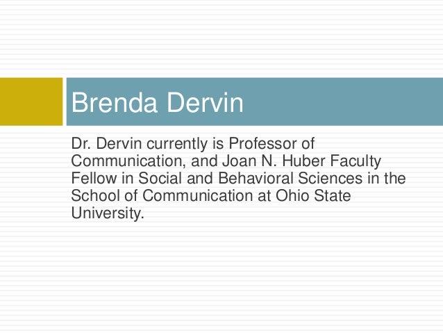 Brenda DervinDr. Dervin currently is Professor ofCommunication, and Joan N. Huber FacultyFellow in Social and Behavioral S...