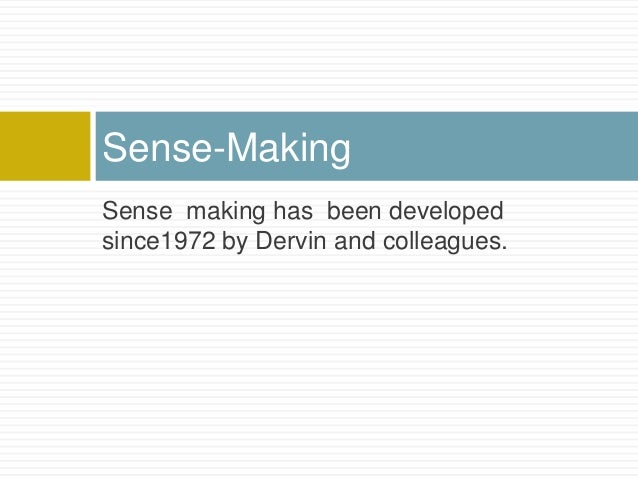 Sense-MakingSense making has been developedsince1972 by Dervin and colleagues.
