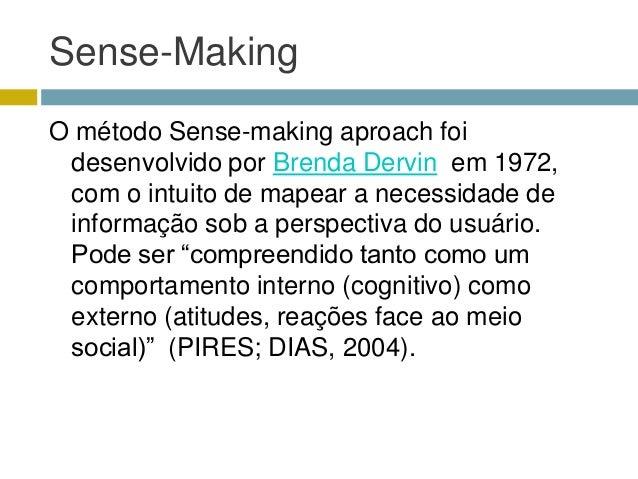 Sense-MakingO método Sense-making aproach foi desenvolvido por Brenda Dervin em 1972, com o intuito de mapear a necessidad...