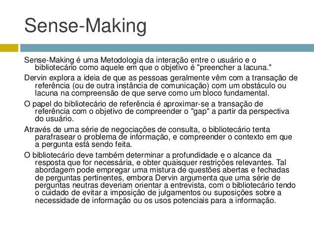 Sense-MakingSense-Making é uma Metodologia da interação entre o usuário e o   bibliotecário como aquele em que o objetivo ...