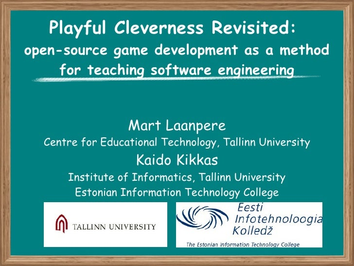 Playful Cleverness Revisited:  open-source game development as a method for teaching software engineering Mart Laanpere Ce...